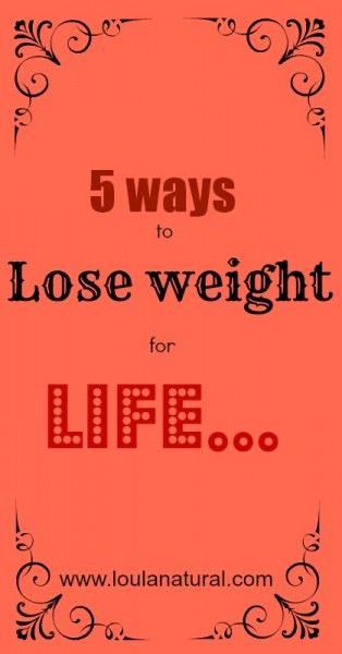 5 ways to lose weight for life Loula Natural pin