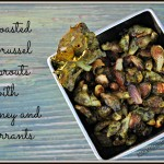 Roasted Brussel Sprouts with Honey and Currants-Homemade Mommy