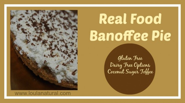Real Food Banoffee Pie Loula Natural