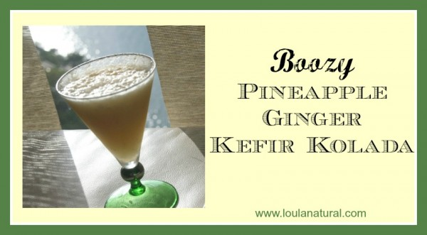 Boozy Pineapple Ginger Kefir Kolada Loula Natural