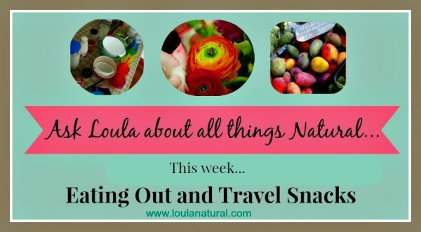 Q and A Loula Natural Eating out and travel snacks